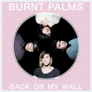 Album Review_ Burnt Palms - Back On My Wall